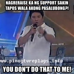 Willie You Don't Do That to Me! - nagreraise ka ng support sakin tapos wala akong pasalubong?! you don't do that to me!