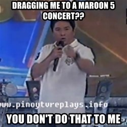 Willie You Don't Do That to Me! - DRAGGING ME TO A MARoon 5 concert?? You Don't Do THAT TO ME