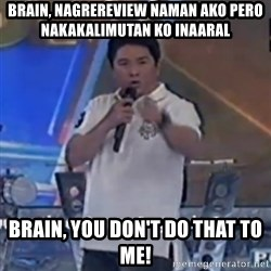 Willie You Don't Do That to Me! - BRAIN, NAGREREVIEW NAMAN AKO PERO NAKAKALIMUTAN KO INAARAL  BRAIN, You Don't DO THAT TO ME!
