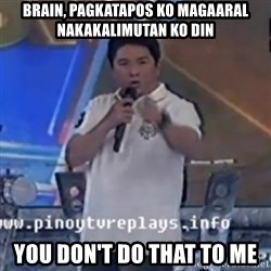 Willie You Don't Do That to Me! - BRAIN, PAGKATAPOS KO MAGAARAL NAKAKALIMUTAN KO DIN YOU DON'T DO THAT TO ME