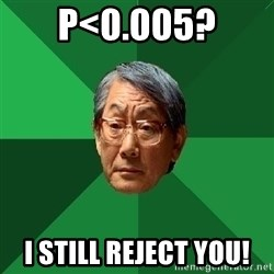 High Expectations Asian Father - p<0.005? I still reject you!