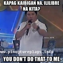 Willie You Don't Do That to Me! - KAPAG KAIBIGAN NA, ILILIBRE NA KITA? You DON't DO THAT TO ME