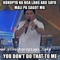 Willie You Don't Do That to Me! - KOKOPYA NA NGA LANG AKO SAYO, MALI PA SAGOT MO. YOU DON'T DO THAT TO ME