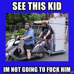 Motorfezzie - see this kid im not going to fuck him