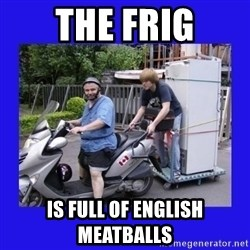 Motorfezzie - the frig is full of english meatballs
