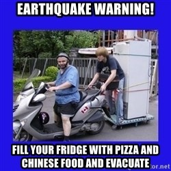 Motorfezzie - earthquake warning! fill your fridge with pizza and chinese food and evacuate