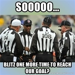NFL Ref Meeting - sooooo... blitz one more time to reach our goal?