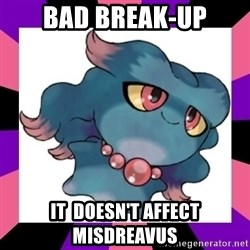 It Doesn't Affect Misdreavus - Bad break-up it  doesn't affect misdreavus