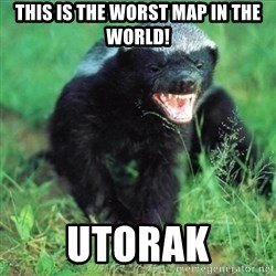 Honey Badger Actual - THIS IS THE WORST MAP IN THE WORLD! UTORAK
