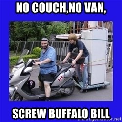 Motorfezzie - no couch,no van, screw buffalo bill