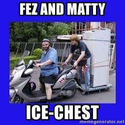Motorfezzie - fez and matty ice-chest
