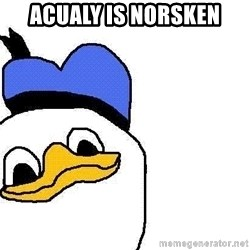 Dolan duck - acualy is norsken