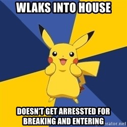 Pokemon Logic  - wlaks into house doesn't get arressted for breaking and entering