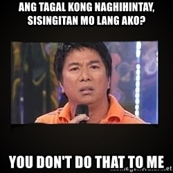 Willie Revillame me - ang tagal kong naghihintay, sisingitan mo lang ako? you don't do that to me