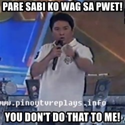 Willie You Don't Do That to Me! - pare sabi ko wag sa pwet! you don't do that to me!