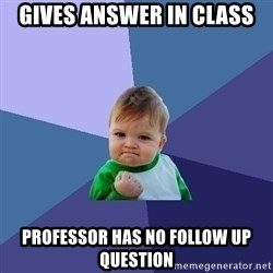 Success Kid - gives answer in class Professor has no follow up question