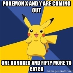 Pokemon Logic  - pokemon x and y are coming out one hundred and fifty more to catch