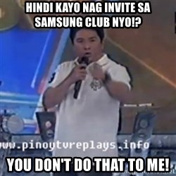 Willie You Don't Do That to Me! - HINDI KAYO NAG INVITE SA SAMSUNG CLUB NYO!? YOU DON'T DO THAT TO ME!