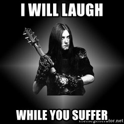 Black Metal - i will laugh while you suffer