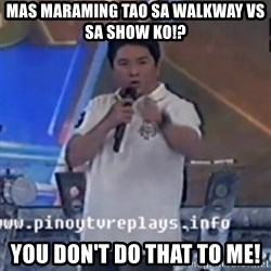 Willie You Don't Do That to Me! - mas maraming tao sa walkway vs sa show ko!? you don't do that to me!