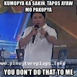 Willie You Don't Do That to Me! - kumopya ka sakin, tapos ayaw mo pakopya You don't do that to me