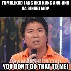 Willie Revillame U dont do that to me Prince22 - Tumalikod laNg ako kung anu-ano na sinabi mo? You don't do that to Me!