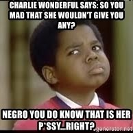 gary coleman whatchutalmbout - charlie wonderful says: so you mad that she wouldn't give you any? negro you do know that is her p*ssy...right?