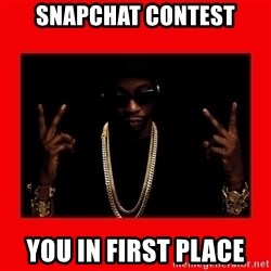 2 chainz valentine - Snapchat contest you in first place