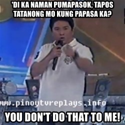 Willie You Don't Do That to Me! - 'DI KA NAMAN PUMAPASOK, TAPOS TATANONG MO KUNG PAPASA KA? YOU DON'T DO THAT TO ME!