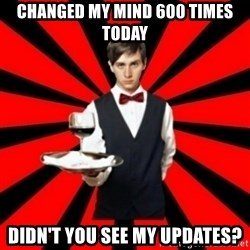 typical_off - Changed my mind 600 times today Didn't you see my updates?