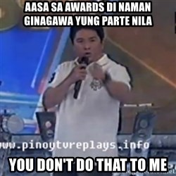 Willie You Don't Do That to Me! - AASA SA AWARDS DI NAMAN GINAGAWA YUNG PARTE NILA YOU DON'T DO THAT TO ME