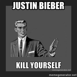 kill yourself guy - justin bieber