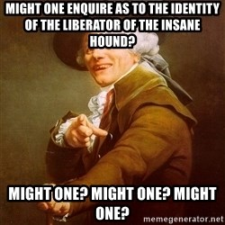 Joseph Ducreux - might one enquire as to the identity of the liberator of the insane hound? might one? might one? might one?