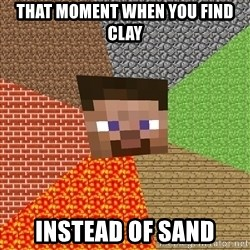 Minecraft Guy - that moment when you find clay instead of sand