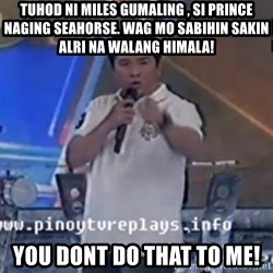 Willie You Don't Do That to Me! - tuhod ni miles gumaling , si prince naging seahorse. wag mo sabihin sakin alri na walang himala! you dont do that to me!