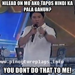Willie You Don't Do That to Me! - NiLead on mo ako tapos Hindi ka pala ganun? You dont do that to me!