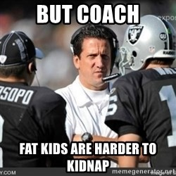 Knapped  - but coach fat kids are harder to kidnap
