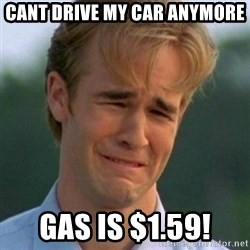90s Problems - cant drive my car Anymore Gas is $1.59!