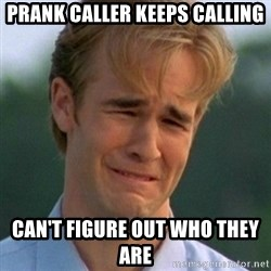 90s Problems - prank caller keeps calling can't figure out who they are