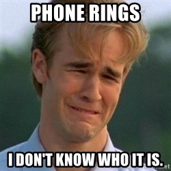 90s Problems - phone rings I don't know who it is.