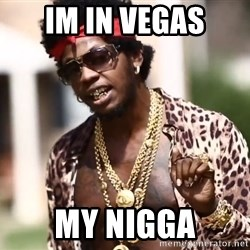 Trinidad James meme  - im in vegas MY nigga