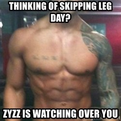 Zyzz - THINKING OF SKIPPING LEG DAY? ZYZZ IS WATCHING OVER YOU