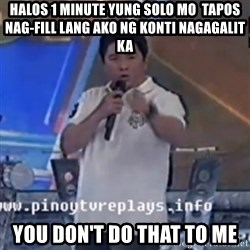Willie You Don't Do That to Me! - Halos 1 minute yung solo mo  tapos nag-fill lang ako ng konti nagagalit ka you don't do that to me