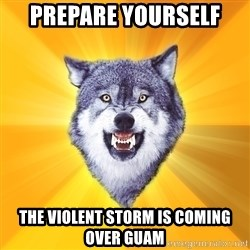 Courage Wolf - Prepare yourself the violent storm is coming over guam