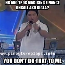 Willie You Don't Do That to Me! - HR ako tpos magiging finance oncall ako bigla? you don't do that to me