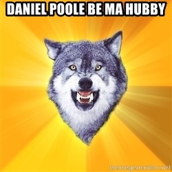 Courage Wolf - DANIEL POOLE BE MA HUBBY
