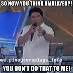 Willie You Don't Do That to Me! - so now you think amalayer?! you don't do that to me!