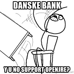 Desk Flip Rage Guy - DANSKE BANK Y U NO SUPPORT OPENJRE?