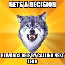 Courage Wolf - Gets A Decision REWARDS SELF BY CALLING NEXT LEAD