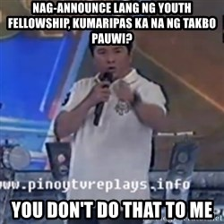 Willie You Don't Do That to Me! - nag-announce lang ng youth fellowship, kumaripas ka na ng takbo pauwi? you don't do that to me